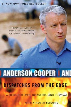 The cover of Anderson Cooper's book Dispatches from the Edge: A Memoir of War, Disasters and Survival